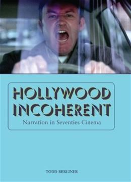 Hollywood Incoherent: Narration in Seventies Cinema 9780292737525