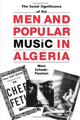 Men and Popular Music in Algeria: The Social Significance of Raï, by Schade-Poulsen 9780292777408