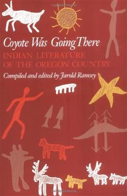Coyote Was Going There: Indian Literature of the Oregon Country, by Ramsey 9780295957319