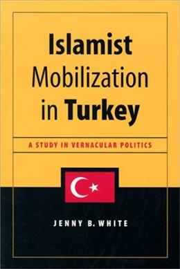 Islamist Mobilization in Turkey: A Study in Vernacular Politics (Studies in Modernity and National Identity) 9780295982915