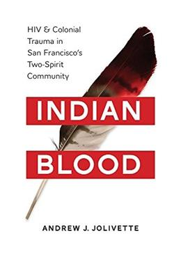 Indian Blood: HIV and Colonial Trauma in San Franciscos Two-Spirit Community (Indigenous Confluences) 9780295998503