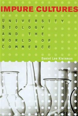 Impure Cultures:  University Biology and the World of Commerce, by Kleinman 9780299192341