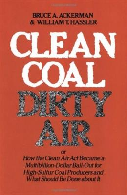 Clean Coal/Dirty Air: or How the Clean Air Act Became a Multibillion-Dollar Bail-Out for High-Sulfur Coal Producers (Yale Fastback Series) 9780300026436