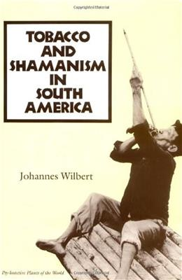 Tobacco and Shamanism in South America, by Wilbert 9780300057904