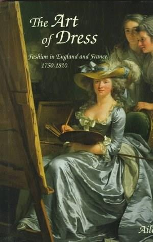 Art of Dress: Fashion in England and France, 1750-1820, by Riberio 9780300062878