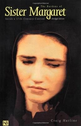 The Burdens of Sister Margaret: Inside a Seventeenth-Century Convent; Abridged Edition (Yale Nota Bene) 9780300081213