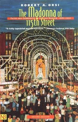 Madonna of 115th Street: Faith and Community in Italian Harlem, by Orsi, 2nd Edition 9780300091359