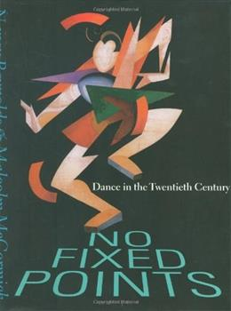 No Fixed Points: Dance in the Twentieth Century, by Reynolds 9780300093667
