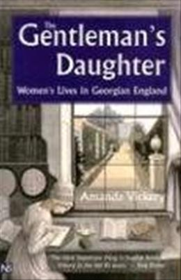 Gentlemans Daughter: Womens Lives in Georgian England, by Vickery 9780300102222