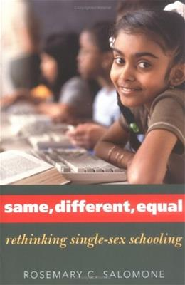 Same, Different, Equal: Rethinking Single-Sex Schooling 9780300108316