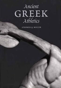 Ancient Greek Athletics, by Miller 9780300115291