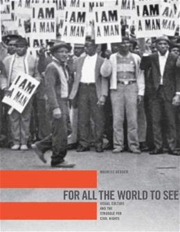 For All the World to See: Visual Culture and the Struggle for Civil Rights, by Berger 9780300121315