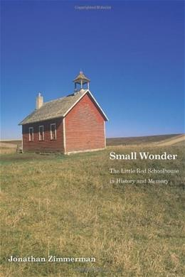 Small Wonder: The Little Red Schoolhouse in History and Memory, by Zimmerman 9780300123265