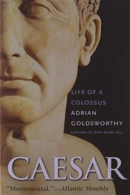 Caesar: Life of a Colossus, by Goldsworthy 9780300126891