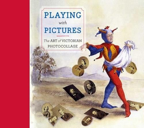 Playing with Pictures: The Art of Victorian Photocollage, by Siegel 9780300141146