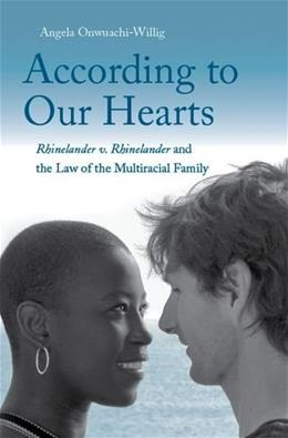 According to Our Hearts: Rhinelander v. Rhinelander and the Law of the Multiracial Family, by Onwuachi-Willig 9780300166828