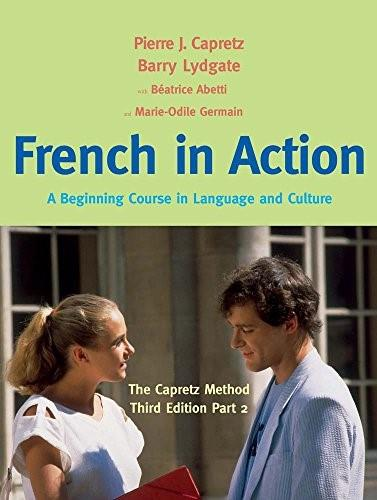 French in Action: A Beginning Course in Language and Culture: The Capretz Method, by Capretz, 3rd Edition, Part 2 9780300176117