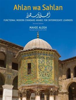 Ahlan wa Sahlan: Functional Modern Standard Arabic for Intermediate Learners, by Alosh, 2nd Edition 9780300178777