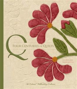 Four Centuries of Quilts: The Colonial Williamsburg Collection (Colonial Williamsburg Foundation) 9780300207361