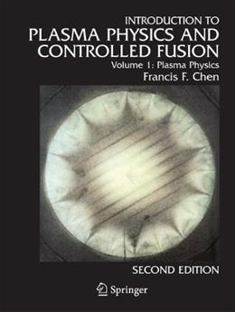 Introduction to plasma physics and controlled fusion, by Chen, 2nd Edition, Volume 1: Plasma physics 9780306413322