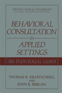 Behavioral Consultation in Applied Settings, by Kratochwill 9780306433467
