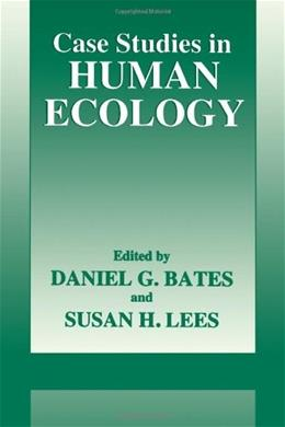 Case Studies in Human Ecology, by Bates 9780306452468
