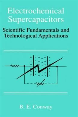 Electrochemical Supercapacitors: Scientific Fundamentals and Technological Applications, by Conway 9780306457364