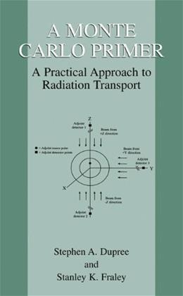 Monte Carlo Primer: A Practical Approach to Radiation Transport, by Dupree 9780306467486