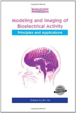 Modeling and Imaging of Bioelectrical Activity: Principles and Applications, by He BK w/CD 9780306481123