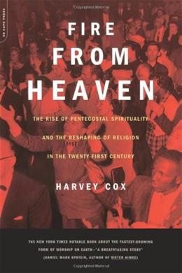 Fire From Heaven: The Rise Of Pentecostal Spirituality And The Reshaping Of Religion In The 21st Century, by Cox 9780306810497