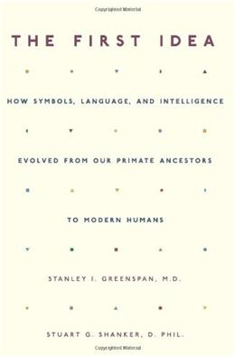 The First Idea: How Symbols, Language, and Intelligence Evolved from Our Primate Ancestors to Modern Humans 9780306814495