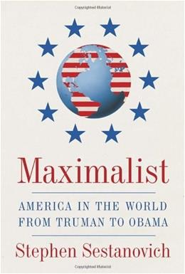 Maximalist: America in the World from Truman to Obama, by Sestanovich 9780307268174