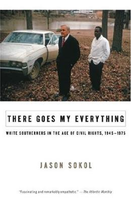 There Goes My Everything: White Southerners in the Age of Civil Rights, 1945-1975, by Sokol 9780307275509