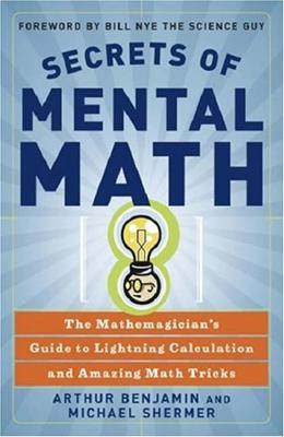Secrets of Mental Math: The Mathemagicians Guide to Lightning Calculation and Amazing Math Tricks, by Benjamin 9780307338402
