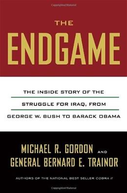 The End Game: The Hidden History of Americas Struggle to Build Democracy in Iraq 9780307377227