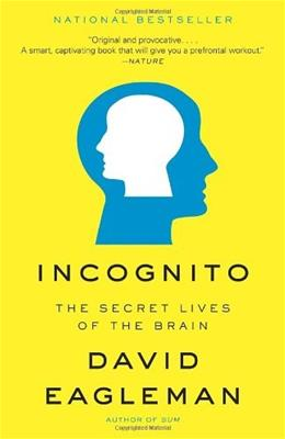 Incognito: The Secret Lives of the Brain, by Eagleman 9780307389923