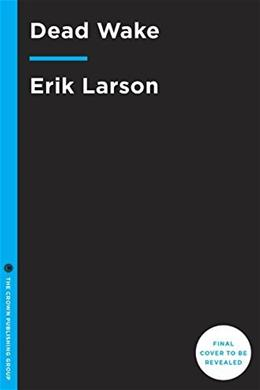 Dead Wake: The Last Crossing of the Lusitania, by Larson 9780307408860