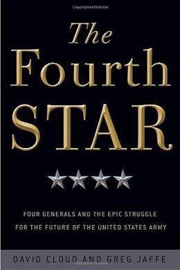 The Fourth Star: Four Generals and the Epic Struggle for the Future of the United States Army 1 9780307409065