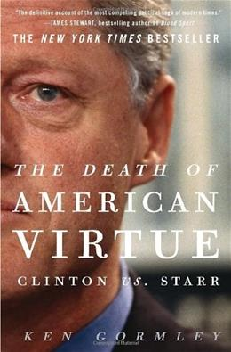 Death of American Virtue: Clinton vs. Starr, by Gormley 9780307409454