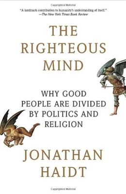 Righteous Mind: Why Good People Are Divided by Politics and Religion, by Haidt 9780307455772