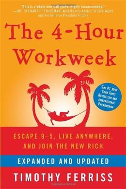 4-Hour Workweek: Escape 9-5, Live Anywhere, and Join the New Rich, by Ferriss 9780307465351