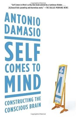 Self Comes to Mind: Constructing the Conscious Brain, by Damasio 9780307474957