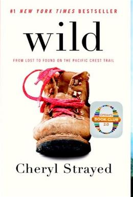 Wild: From Lost to Found on the Pacific Crest Trail, by Strayed 9780307476074