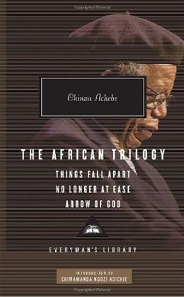 African Trilogy: Things Fall Apart, No Longer at Ease, and Arrow of God, by Achebe 9780307592705