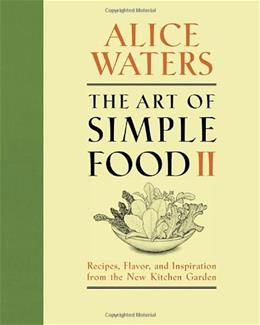 The Art of Simple Food II: Recipes, Flavor, and Inspiration from the New Kitchen Garden 9780307718273