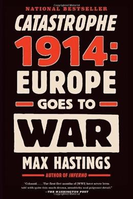 Catastrophe 1914: Europe Goes to War Reprint 9780307743831