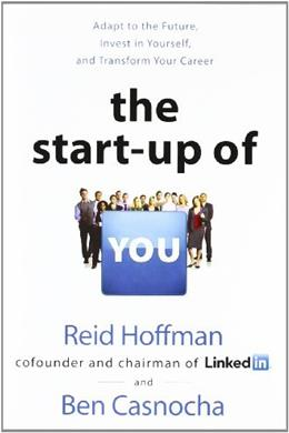 Start Up of You: Adapt to the Future, Invest in Yourself, and Transform Your Career, by Hoffman 9780307888907