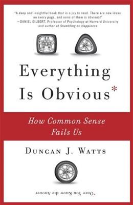 Everything Is Obvious: How Common Sense Fails Us, by Watts 9780307951793
