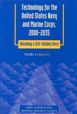 Technology for the United States Navy and Marine Corps: Becoming a 21st-Century Force, by naval Studies Board, Volume 8: Logistics, 2000-2035 9780309059275