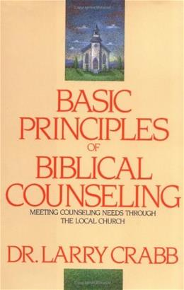 Basic Principles of Biblical Counseling: Meeting Counseling Needs Through the Local Church 9780310225607